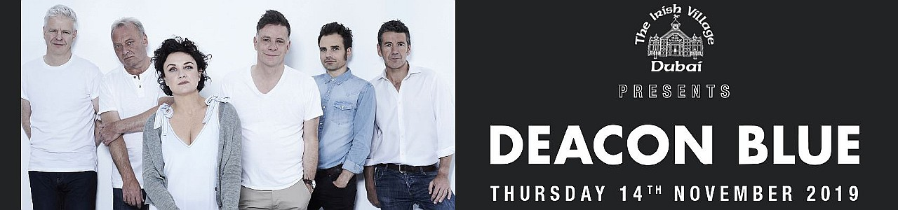The Irish Village presents Deacon Blue 30 Years & Counting Tour Live in Dubai 2019 - VENUE UPDATE