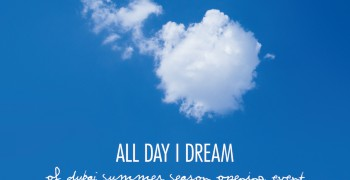 All Day I Dream of Dubai Summer Season Opening Event