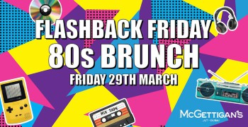 McGettigan's JLT Flashback Friday Brunch - Let's Go Back to the 80s