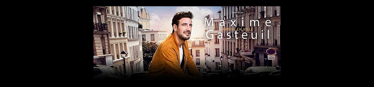 Maxime Gasteuil Arrive en Ville